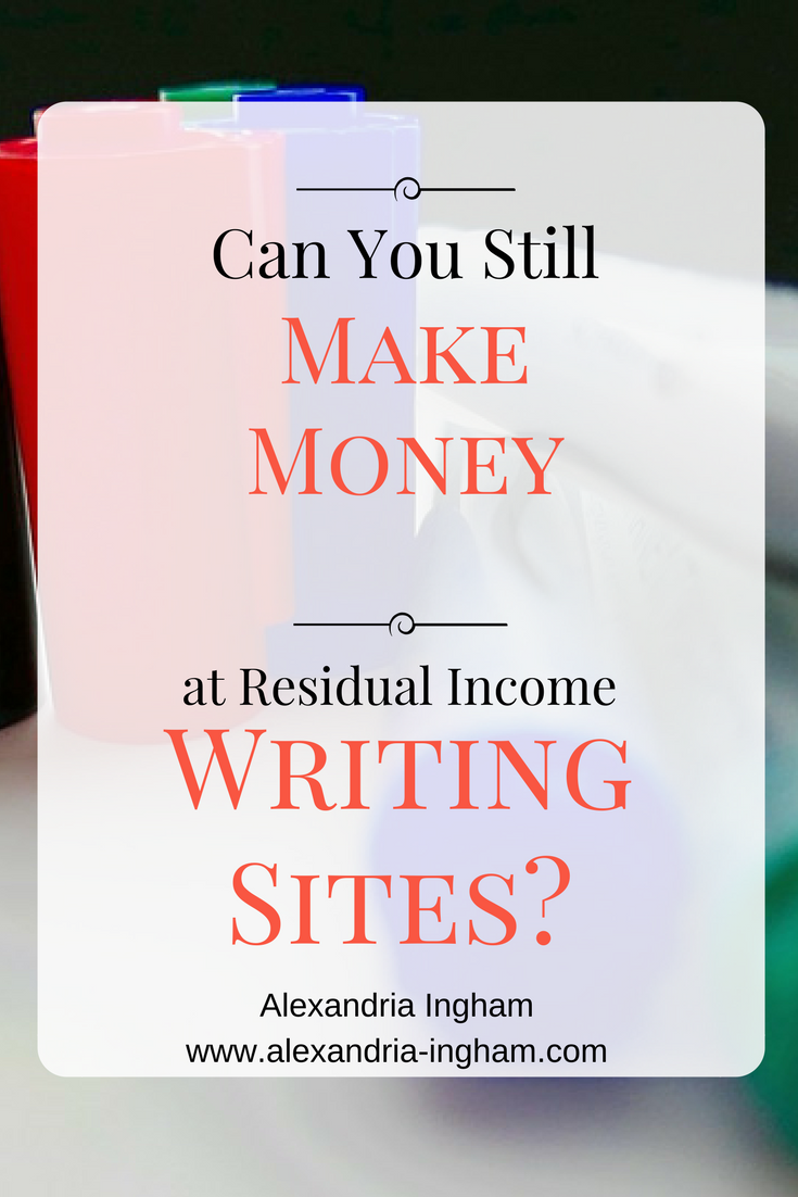 can you still make money writing at residual income sites what i think you should do instead alexandria ingham