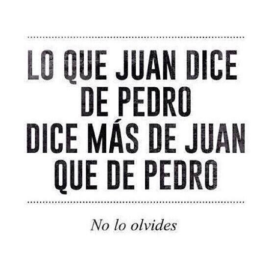 Lo Que Juan Dice De Pedro Dice Más De Juan Que De Pedro
