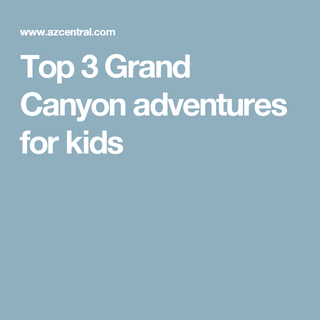 Top 3 Grand Canyon adventures for kids