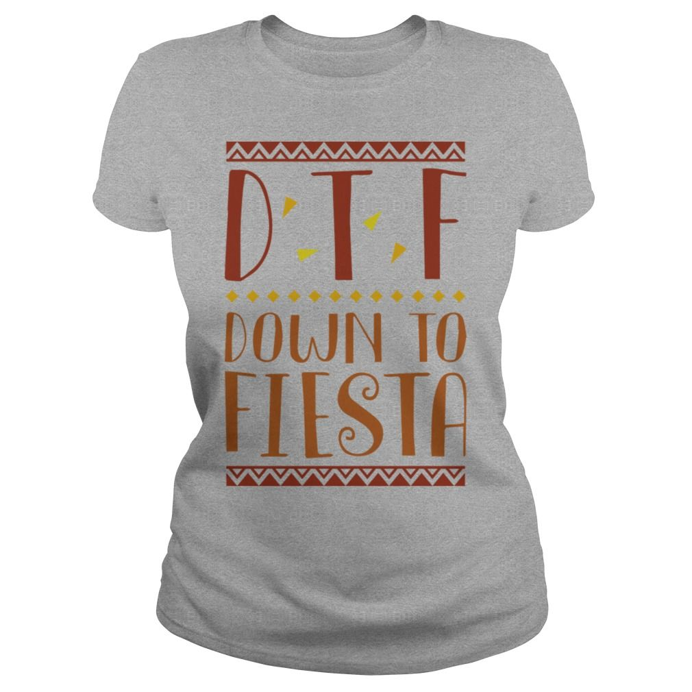 Down To Fiesta 2 TShirt #gift #ideas #Popular #Everything #Videos #Shop #Animals #pets #Architecture #Art #Cars #motorcycles #Celebrities #DIY #crafts #Design #Education #Entertainment #Food #drink #Gardening #Geek #Hair #beauty #Health #fitness #History #Holidays #events #Home decor #Humor #Illustrations #posters #Kids #parenting #Men #Outdoors #Photography #Products #Quotes #Science #nature #Sports #Tattoos #Technology #Travel #Weddings #Women