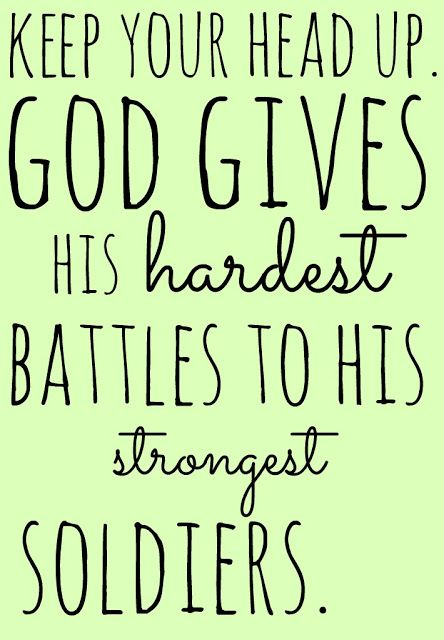 Keep Your Head Up God Gives His Hardest Battles To His Strongest