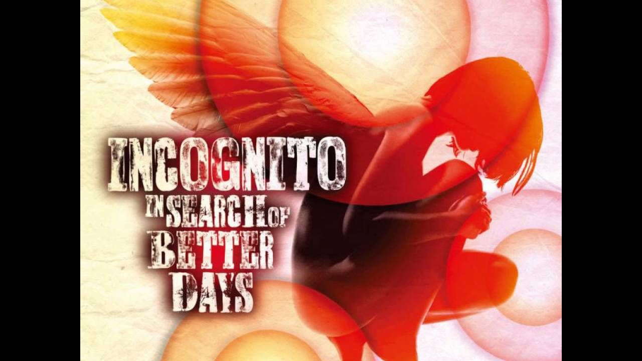 Incognito Feat Maysa Selfishly 2016 Album In Search Of Better Days With Images Incognito Album Smooth Jazz
