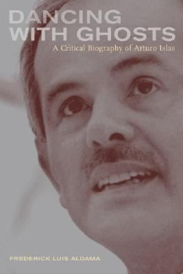 Aldama, Frederick L. Dancing with Ghosts: A Critical Biography of Arturo Islas. Berkeley: University of California Press, 2004.