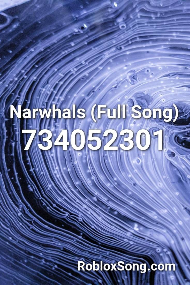 Narwhals Full Song Roblox Id Roblox Music Codes Songs Roblox All Time Low Remix