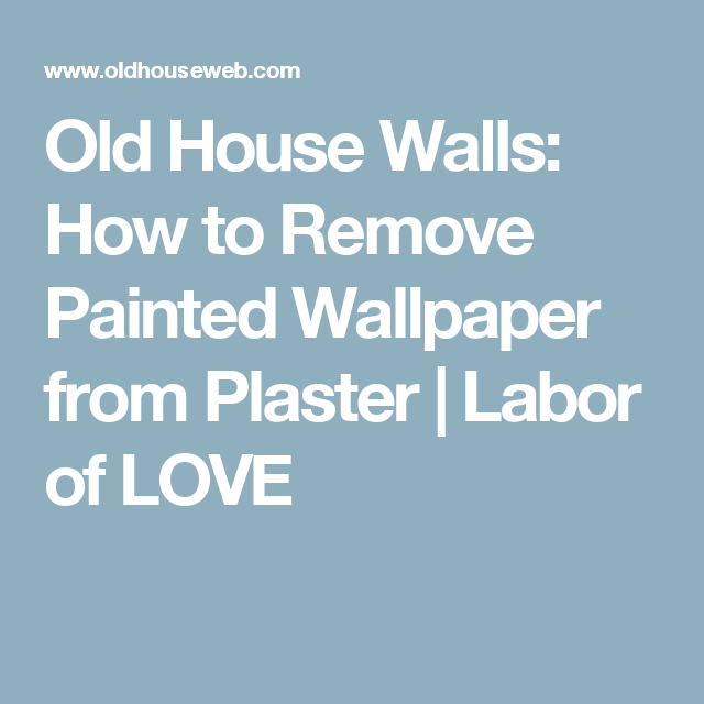 Old House Walls How To Remove Painted Wallpaper From