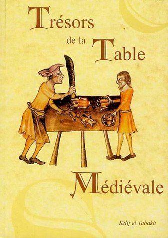 Tresors De La Table Medievale Apres Des Annees De Recherches Et D Experimentations Cet Ouvrage Recapitule Toutes Cuisine Medievale Recette Recette Medievale