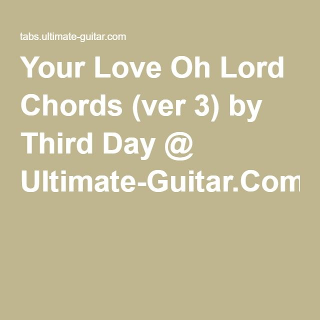 Your Love Oh Lord Chords (ver 3) by Third Day @ Ultimate-Guitar.Com ...