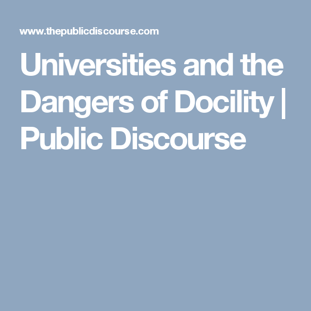 Universities and the Dangers of Docility   Public Discourse