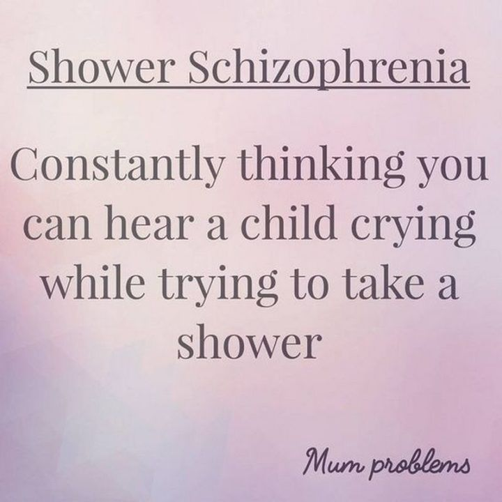 """Latest Funny Mom 101 Funny Mom Memes That Any Mom Will Hilariously Relate To 101 Funny Mom Memes - """"Shower Schizophrenia: Constantly thinking you can hear a child crying while trying to take a shower."""" 1"""