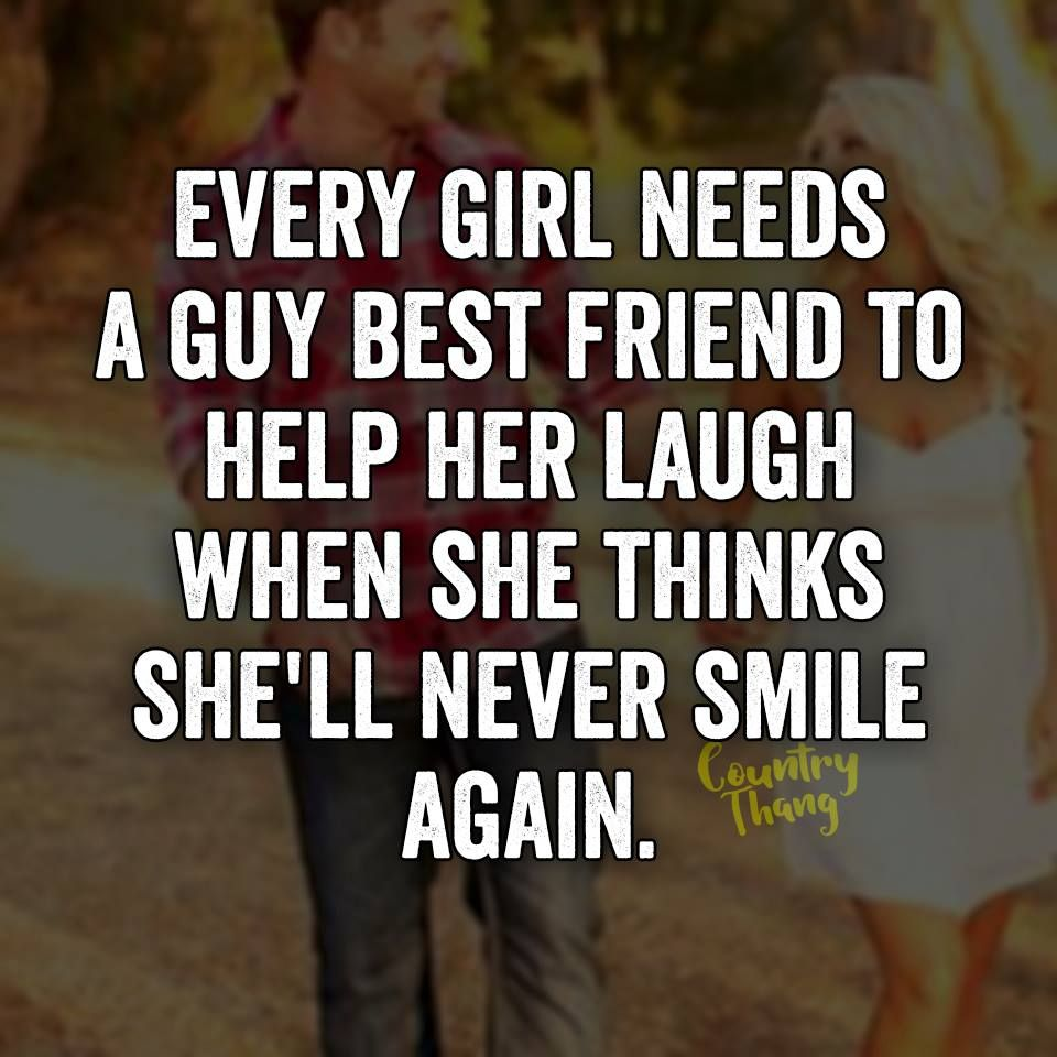 Best Quotes On Smile For Friends: Every Girl Needs A Guy Best Friend To Help Her Laugh When