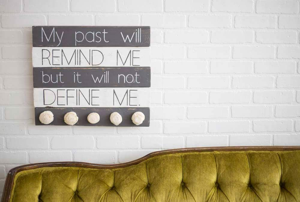 My Past Will Remind Me But Will Not Define Me\