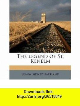 The legend of St. Kenelm (9781176782174) Edwin Sidney Hartland , ISBN-10: 1176782177  , ISBN-13: 978-1176782174 ,  , tutorials , pdf , ebook , torrent , downloads , rapidshare , filesonic , hotfile , megaupload , fileserve