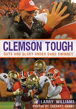 Clemson Tough Guts and Glory Under Dabo Swinney Clemson