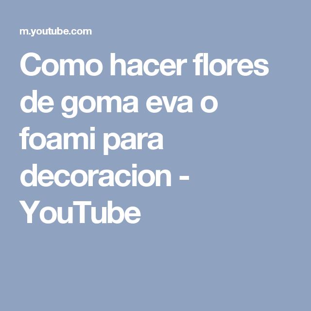 Como hacer flores de goma eva o foami para decoracion - YouTube