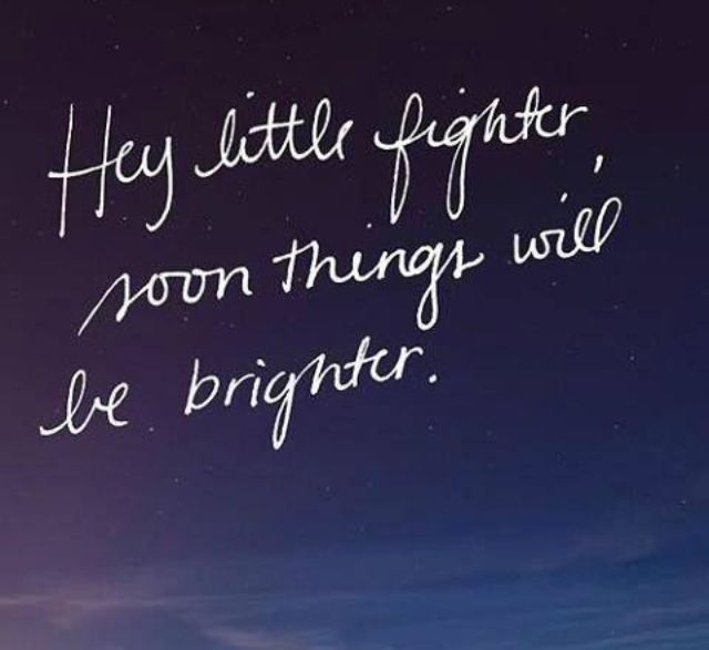 Hey little fighter, soon things will be brighter
