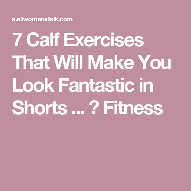 7 Calf Exercises That Will Make You Look Fantastic in Shorts ... → Fitness