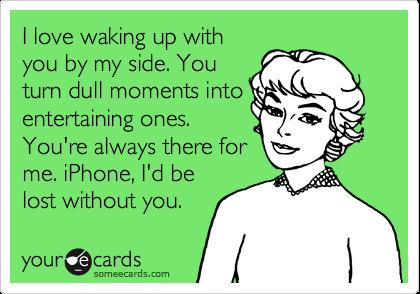 Hahaha I love my iPhone!