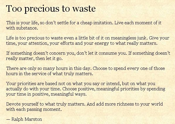 Too Precious To Waste Lifewisdomtruth Life Is Good Live Life