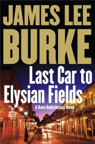 Last Car To Elysian Fields Dave Robicheaux Mysteries By James Lee