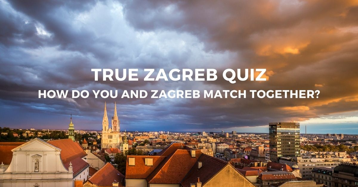 True Zagreb Quiz How Do You And Zagreb Match Together Croatia Holiday Zagreb Tourist Destinations