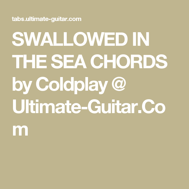 Swallowed In The Sea Chords By Coldplay Ultimate Guitar