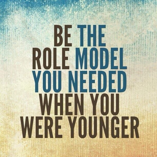 "Role Model Quotes Be The Role Model You Needed When You Were Younger"" #mentoring"