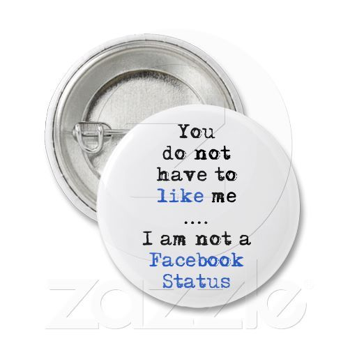 You don't have to like me i'm not  facebook status buttons $1.45. Heres my flare bitchezzzzz