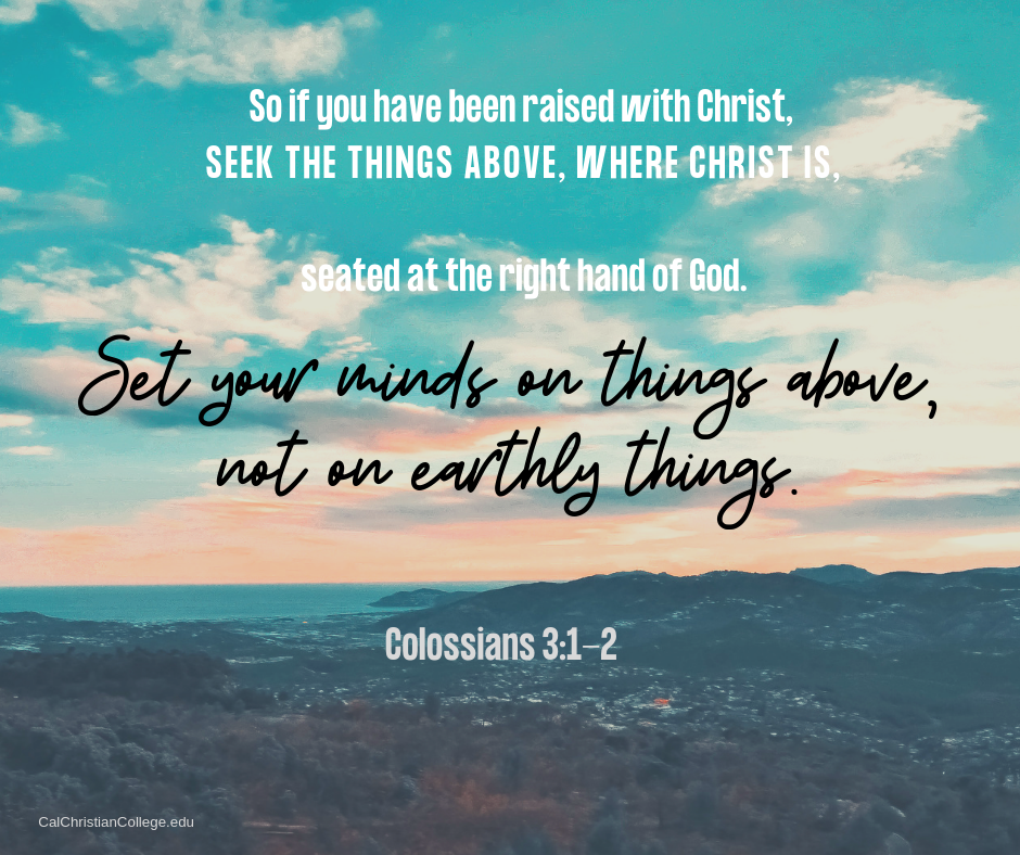 Colossians 3 1 2 So If You Have Been Raised With Christ Seek The Things Above Where Christ Is Seated At The Right Hand Of Colossians Mindfulness Colossians 3