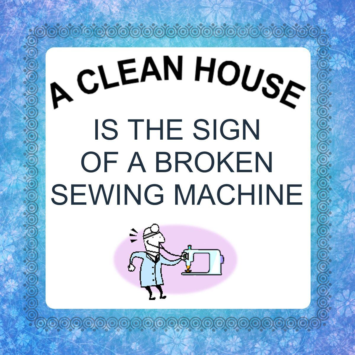 But a broken sewing machine does not guarantee a clean house.