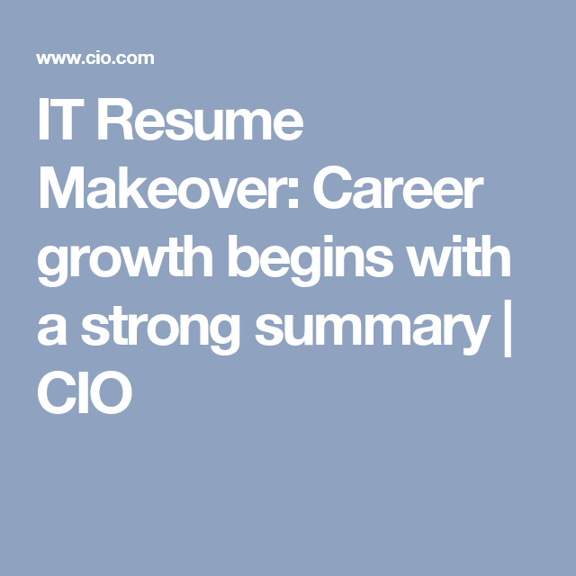 It Resume Makeover Career Growth Begins With A Strong Summary