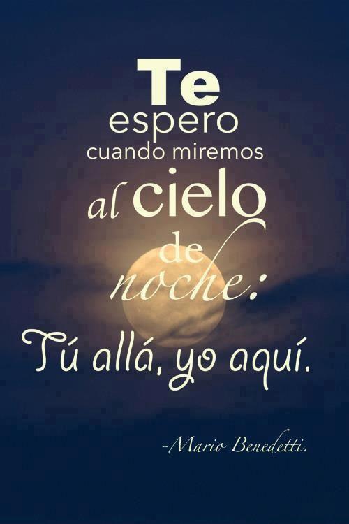 Te espero cuando miremos al cielo de noche: Tú allá, yo aquí. Mario Benedetti