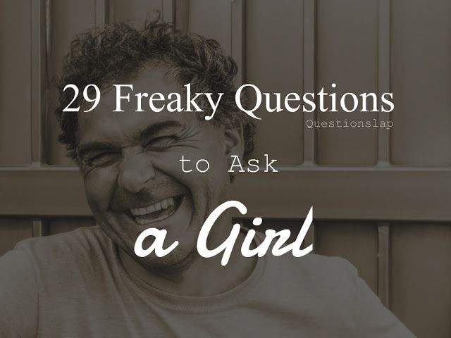 Freaky questions to ask your girlfriend