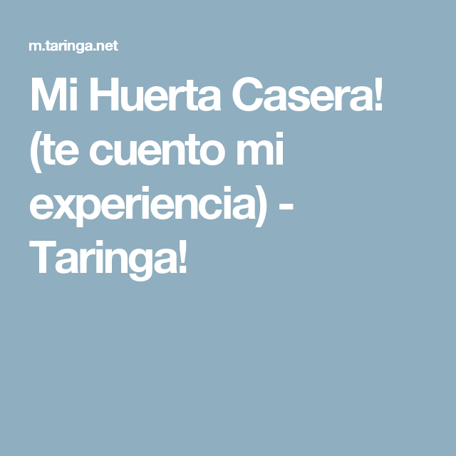 Mi Huerta Casera! (te cuento mi experiencia) - Taringa!