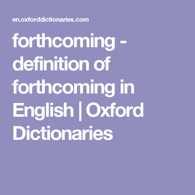 Forthcoming   Definition Of Forthcoming In English | Oxford Dictionaries