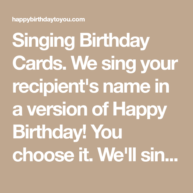 Singing Birthday Cards. We Sing Your Recipient's Name In A