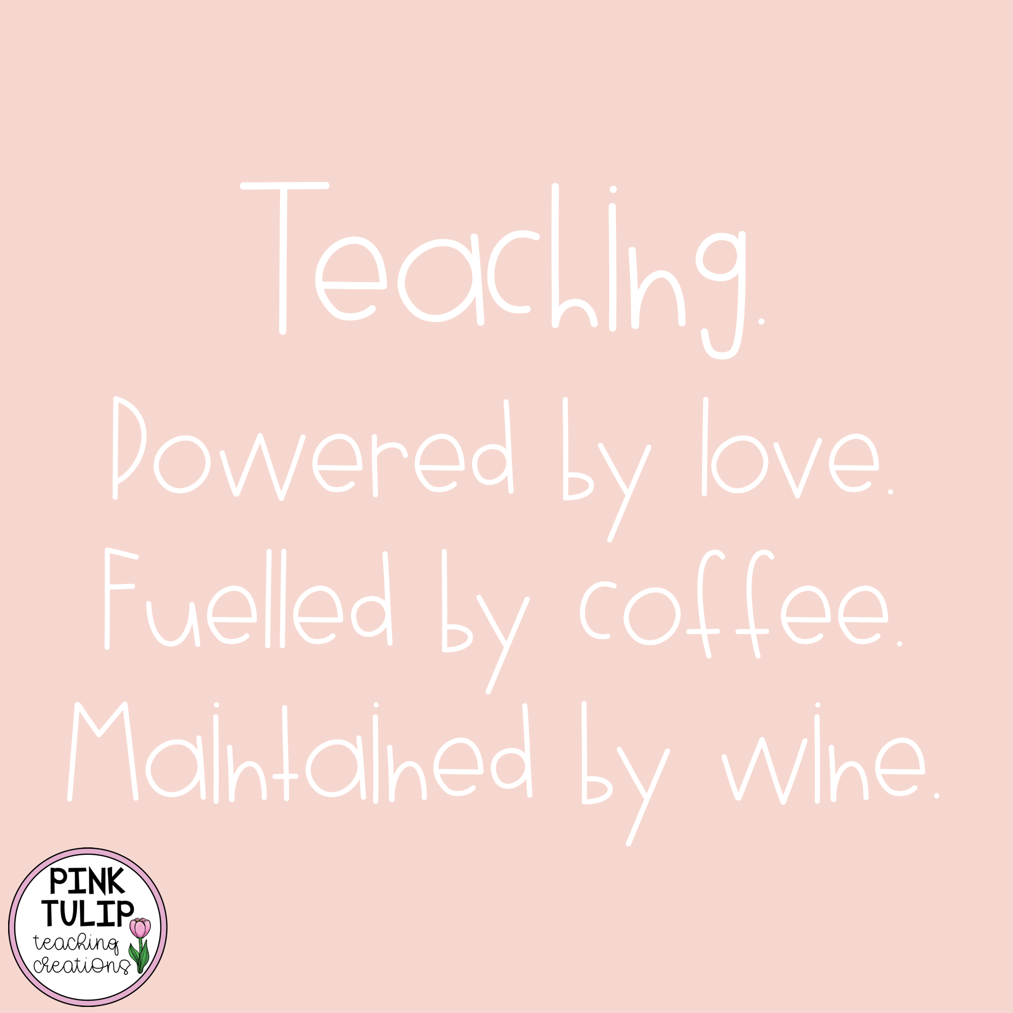 Teaching Powered By Love Fuelled By Coffee Maintained