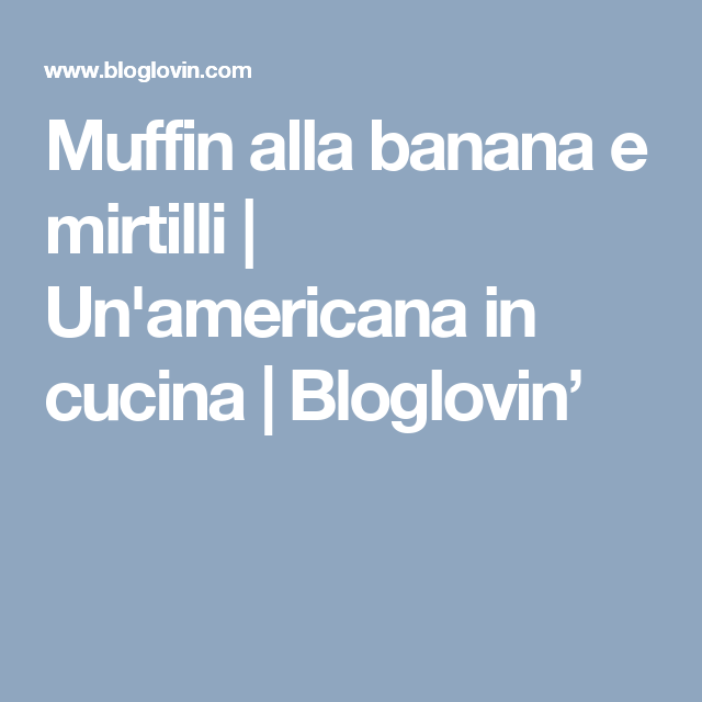 Muffin alla banana e mirtilli (Un\'americana in cucina)