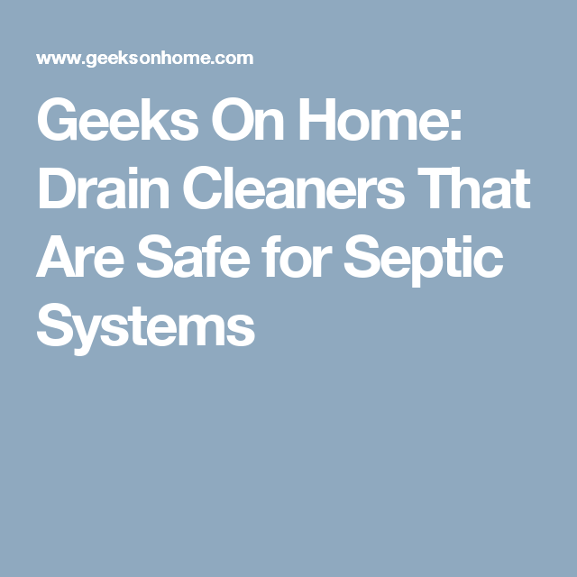 Geeks On Home Drain Cleaners That Are Safe For Septic Systems How To Remove Adhesive Cleaner Recipes Leather Repair