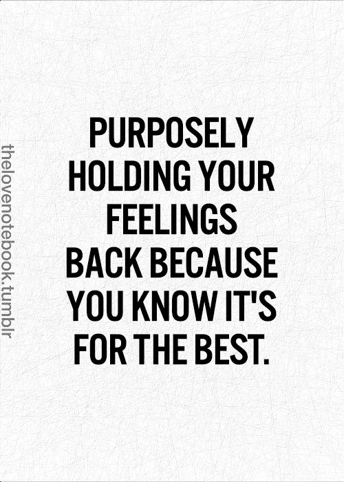 Purposely Holding Back Your Feelings Quotes Silly Love Quotes