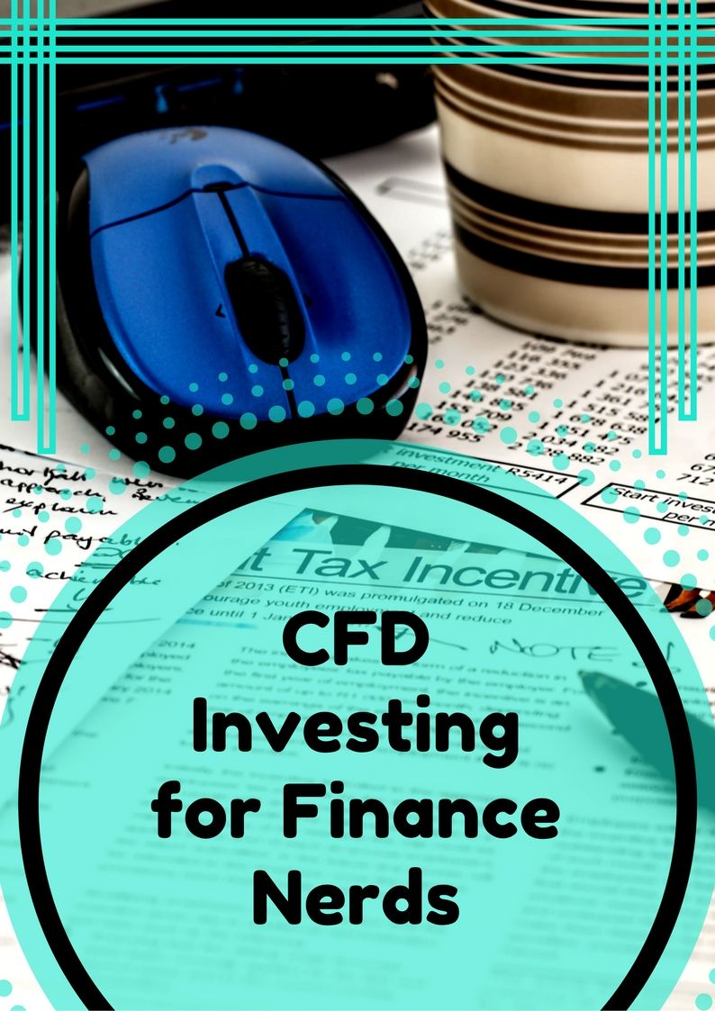 CFD Investing for Finance Nerds - Know what CFD investment is and what can it do for you.
