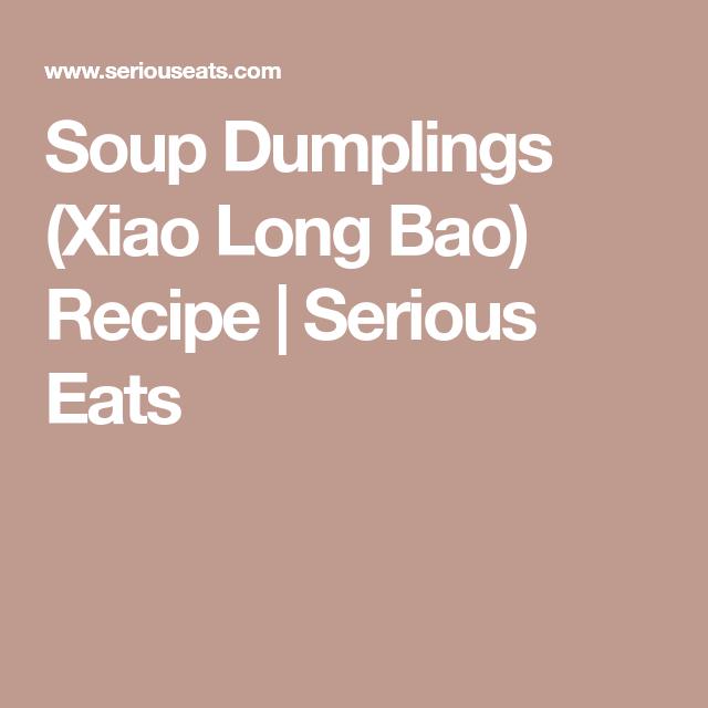 Soup Dumplings (Xiao Long Bao)   Recipe   Dumplings ...