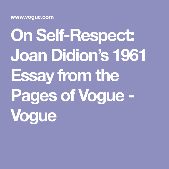 Healthy Eating Habits Essay On Selfrespect Joan Didions  Essay From The Pages Of Vogue  Vogue Sample Business School Essays also Topics For A Proposal Essay On Selfrespect Joan Didions  Essay From The Pages Of  Joan  Federalism Essay Paper