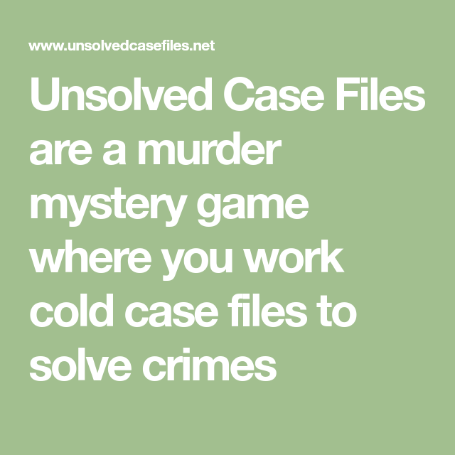 Unsolved Case Files are a murder mystery game where you work
