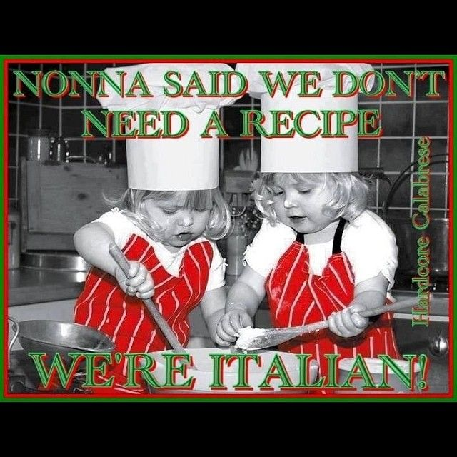 Nonna said we don't need a recipe - we're Italian ...