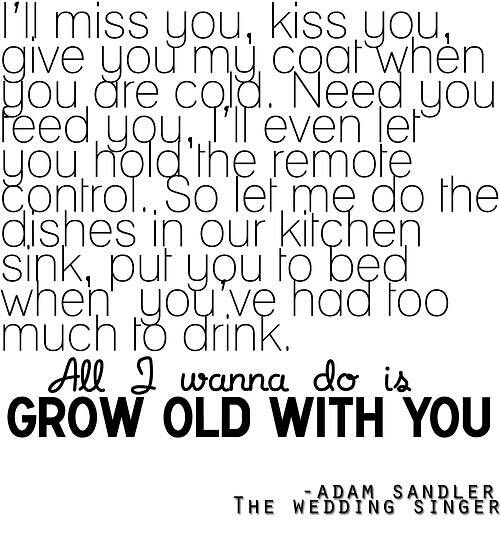 All I Wanna Do Is Grow Old With You Words The Wedding Singer Me Quotes