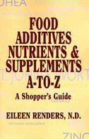 Food Additives, Nutrients, Supplements A-Z: A Shoppers Guide