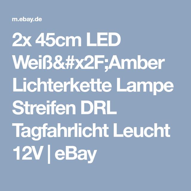 2x 45cm Led Weiss X2f Amber Lichterkette Lampe Streifen Drl Tagfahrlicht Leucht 12v Ebay Led Led Tagfahrlicht Licht