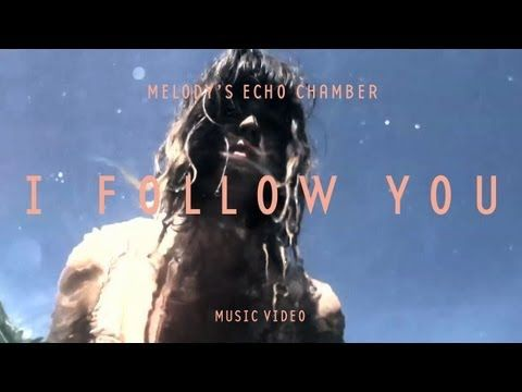 Melody's Echo Chamber - I Follow You