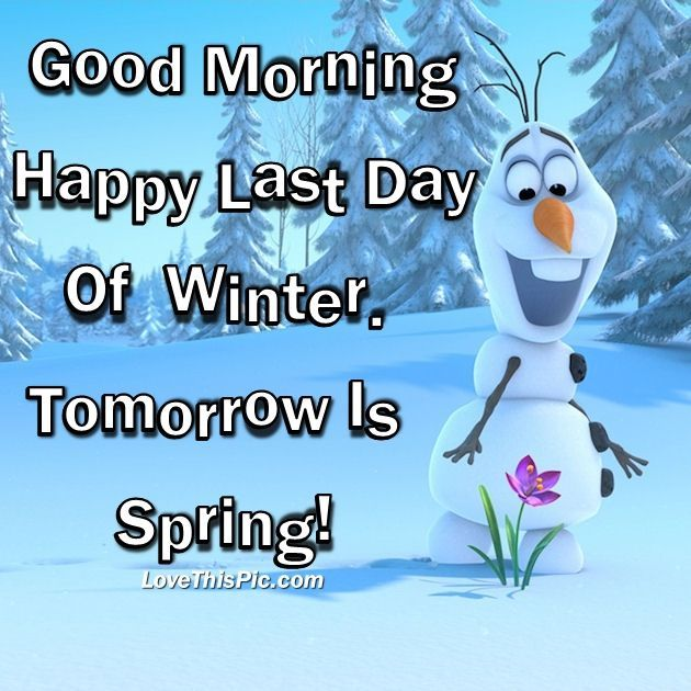 Good Morning Happy Last Day Of Winter. Tomorrow Is Spring! spring