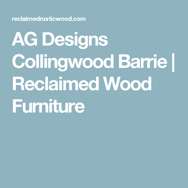AG Designs Collingwood Barrie  Reclaimed Wood Furniture  Country